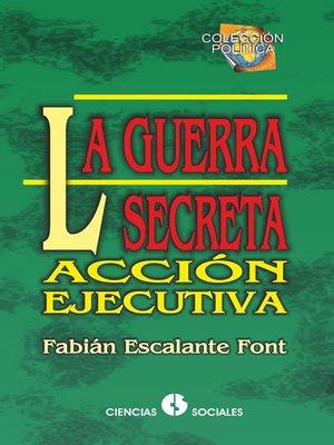 cover image of La guerra secreta. Acción ejecutiva