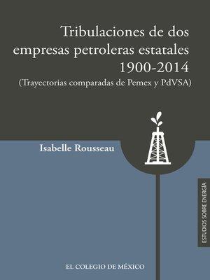 cover image of Tribulaciones de dos empresas petroleras estatales, 1900-2017