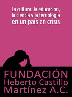 cover image of La cultura, la educación, la ciencia y la tecnología en un país en crisis