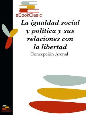 cover image of La igualdad social y política y sus relaciones con la libertad (Anotado)
