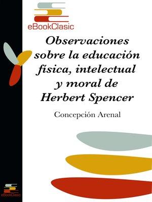 cover image of Observaciones sobre la educación física, intelectual y moral de Herbert Spencer (Anotado)
