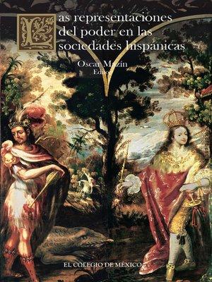 cover image of Las representaciones del poder en las sociedades hispánicas
