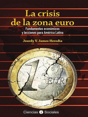 cover image of La crisis de la zona euro. Fundamentos económicos y lecciones para América Latina