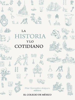 cover image of La historia y lo cotidiano