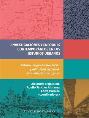 cover image of Investigaciones y enfoques contemporáneos en los estudios urbanos.