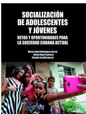 cover image of Socialización de adolescentes y jóvenes. Retos y oportunidades para la sociedad cubana actual