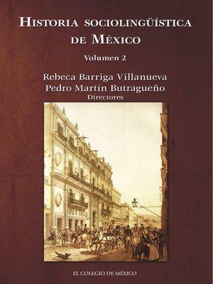 cover image of Historia sociolingüística de México, Volumen 2