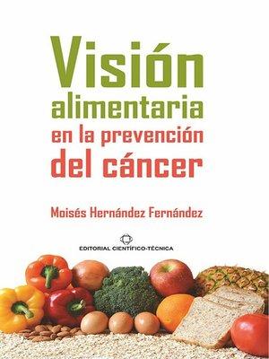 cover image of Visión alimentaria en la prevención del  cáncer
