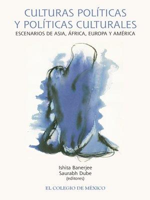 cover image of Culturas políticas y políticas culturales