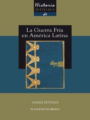 cover image of Historia mínima de la Guerra Fría en América Latina