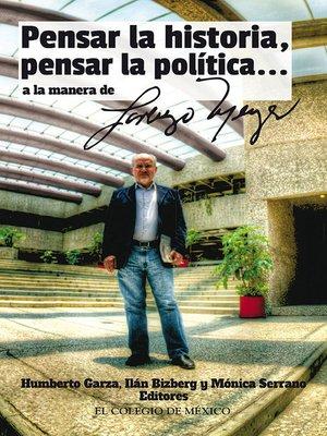 cover image of ''Pensar la historia, pensar la política... a manera de Lorenzo Meyer''
