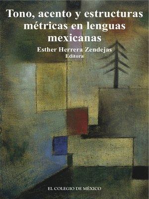 cover image of Tono, acentos y estructuras métricas en lenguas mexicanas.