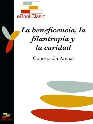 cover image of La beneficencia, la filantropía y la caridad (Anotado)
