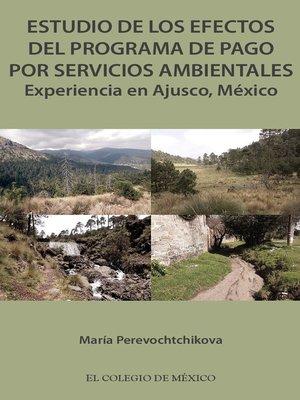 cover image of Estudio de los efectos del programa de pago por servicios ambientales.