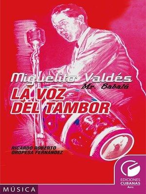 cover image of Miguelito Valdés. La voz del tambor.