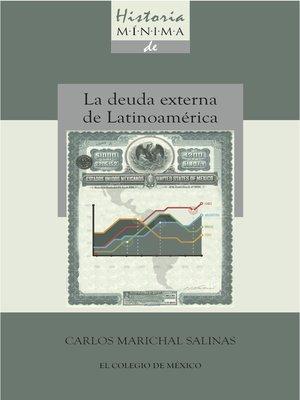 cover image of Historia minima de la deuda externa de latinoamérica, 1820-2010