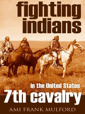 cover image of Fighting Indians in the 7th United States Cavalry