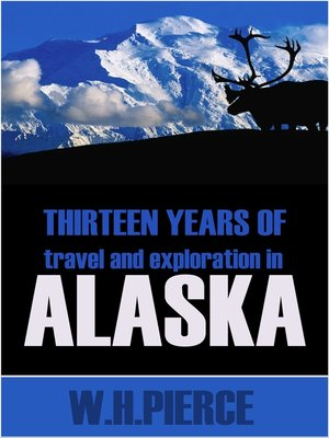 cover image of Thirteen Years of Travel and Exploration in Alaska