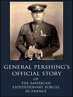 cover image of General Pershing's Official Story of the American Expeditionary Forces in France in WWI