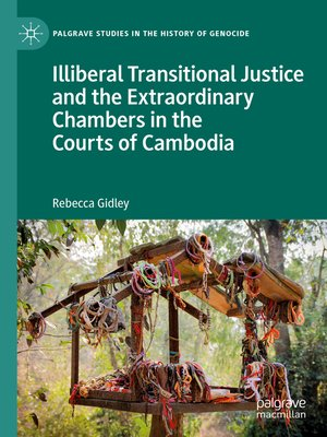 cover image of Illiberal Transitional Justice and the Extraordinary Chambers in the Courts of Cambodia