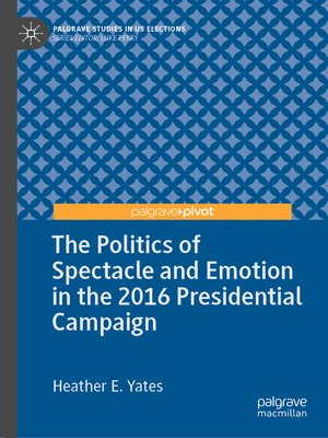cover image of The Politics of Spectacle and Emotion in the 2016 Presidential Campaign