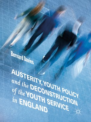 cover image of Austerity, Youth Policy and the Deconstruction of the Youth Service in England