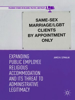 cover image of Expanding Public Employee Religious Accommodation and Its Threat to Administrative Legitimacy