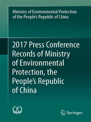 cover image of 2017 Press Conference Records of Ministry of Environmental Protection, the People's Republic of China