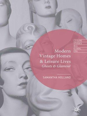 cover image of Modern Vintage Homes & Leisure Lives