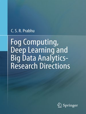 cover image of Fog Computing, Deep Learning and Big Data Analytics-Research Directions