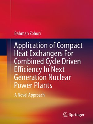 cover image of Application of Compact Heat Exchangers For Combined Cycle Driven Efficiency In Next Generation Nuclear Power Plants