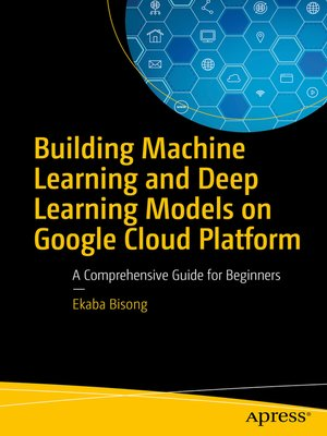 cover image of Building Machine Learning and Deep Learning Models on Google Cloud Platform