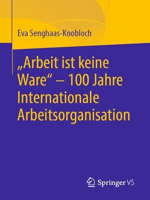 """cover image of """"Arbeit ist keine Ware""""--100 Jahre Internationale Arbeitsorganisation"""