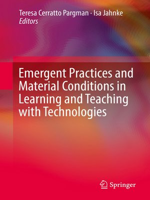 cover image of Emergent Practices and Material Conditions in Learning and Teaching with Technologies