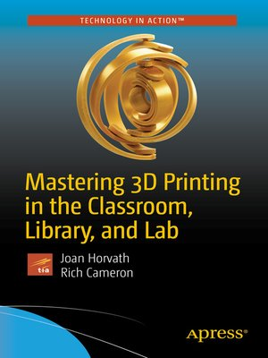 cover image of Mastering 3D Printing in the Classroom, Library, and Lab