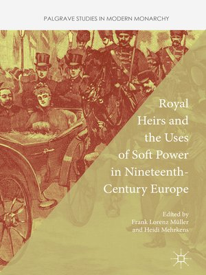 cover image of Royal Heirs and the Uses of Soft Power in Nineteenth-Century Europe