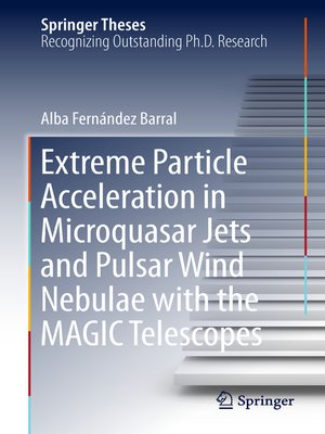 cover image of Extreme Particle Acceleration in Microquasar Jets and Pulsar Wind Nebulae with the MAGIC Telescopes