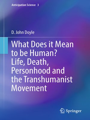 cover image of What Does it Mean to be Human? Life, Death, Personhood and the Transhumanist Movement