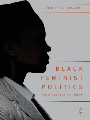 cover image of Black Feminist Politics from Kennedy to Trump