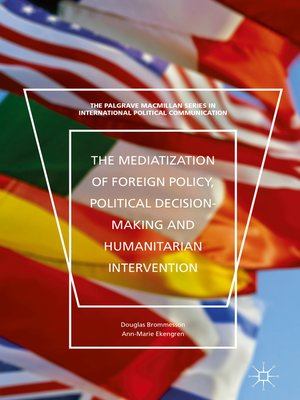 cover image of The Mediatization of Foreign Policy, Political Decision-Making and Humanitarian Intervention
