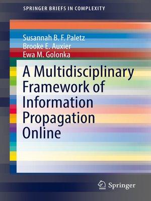 cover image of A Multidisciplinary Framework of Information Propagation Online