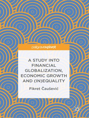 cover image of A Study into Financial Globalization, Economic Growth and (In)Equality