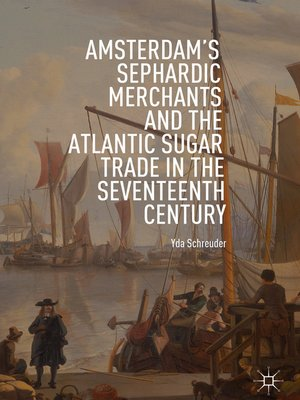 cover image of Amsterdam's Sephardic Merchants and the Atlantic Sugar Trade in the Seventeenth Century
