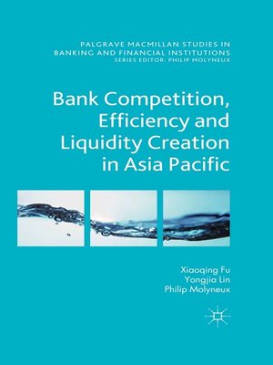 cover image of Bank Competition, Efficiency and Liquidity Creation in Asia Pacific