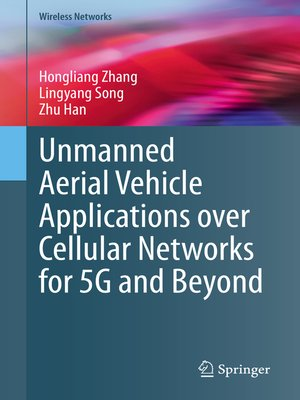 cover image of Unmanned Aerial Vehicle Applications over Cellular Networks for 5G and Beyond