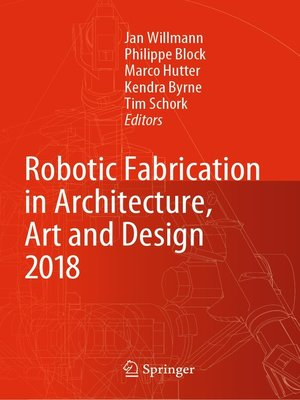 cover image of Robotic Fabrication in Architecture, Art and Design 2018