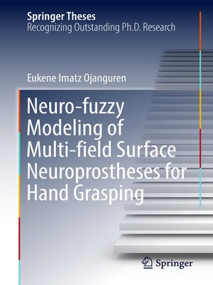 cover image of Neuro-fuzzy Modeling of Multi-field Surface Neuroprostheses for Hand Grasping