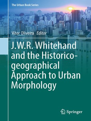 cover image of J.W.R. Whitehand and the Historico-geographical Approach to Urban Morphology