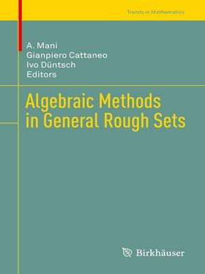 cover image of Algebraic Methods in General Rough Sets