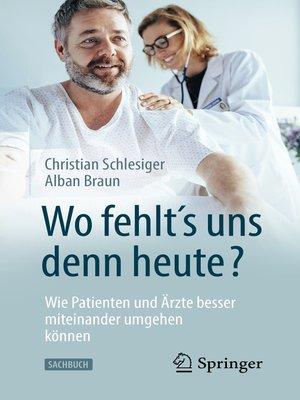 """cover image of """"Wo fehlt´s uns denn heute?"""" Wie Patienten und Ärzte besser miteinander umgehen können"""